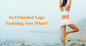 So I Finished Yoga Training, Now What?