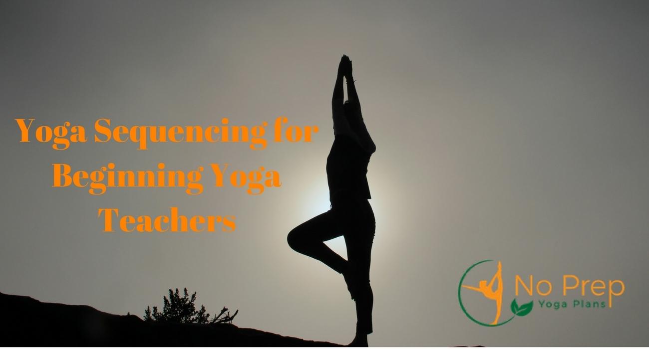 Yoga Sequencing for Beginning Yoga Teachers