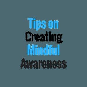 creating mindful awareness