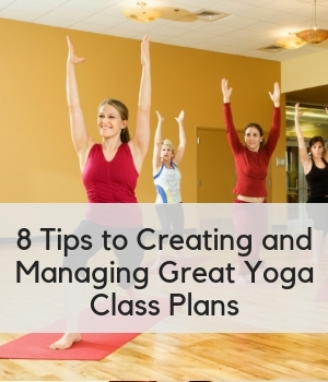 8 Tips to Creating and Managing Great Yoga Class Plans