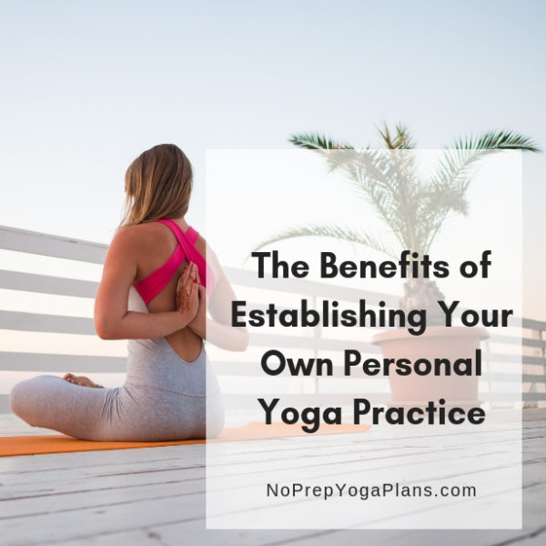 The Benefits of Establishing Your Own Personal Yoga Practice