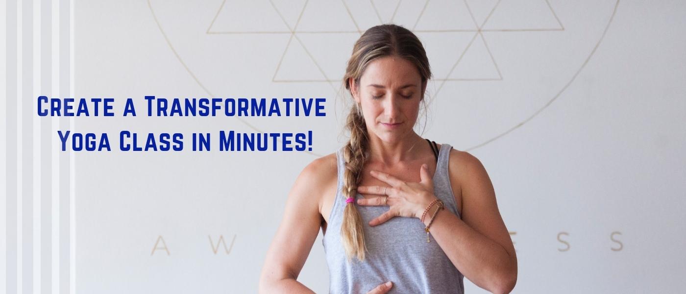 Create a Transformative Yoga Class in Minutes!