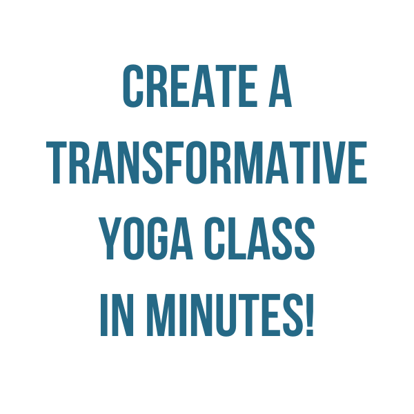 CREATE A TRANSFORMATIVE YOGA CLASS IN MINUTES