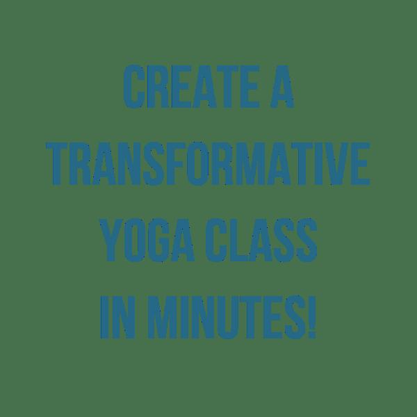 CREATE A TRANSFORMATIVE YOGA CLASS IN MINUTES